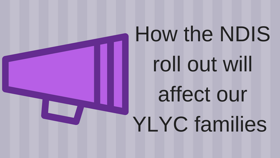 How the NDIS rollout will affect our YLYC families