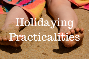 Holidaying Practicalities
